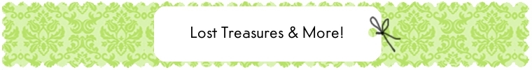 Lost treasures & more