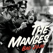 "The Manges ""Bad JuJu"""