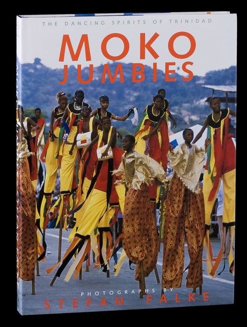 Moko Jumbies - The Dancing Spirits of Trinidad: A Photographic Essay of the Stilt-Walkers of Trinidad and Tobago, by Stefan Falke