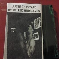 AFTER THIS TAPE WE KILLED OURSELVES 'untitled'