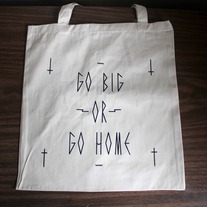 Go Big or Go Home Tote Bag