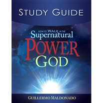 Study Guide: How to Walk in the Supernatural Power of God by Apostol Guillermo Maldonado