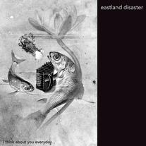 "Eastland Disaster ""I Think About You Everyday"" 7"""