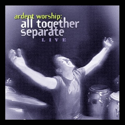 All together separate - ardent worship live cd