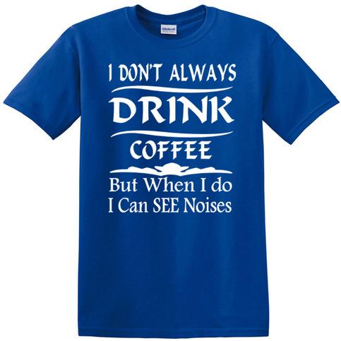 I Dont Always Drink Coffee