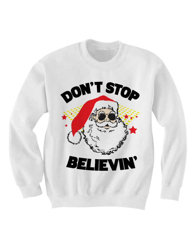 CHRISTMAS SWEATER DON'T STOP BELIEVING SANTA CLAUS SHIRT COOL ...
