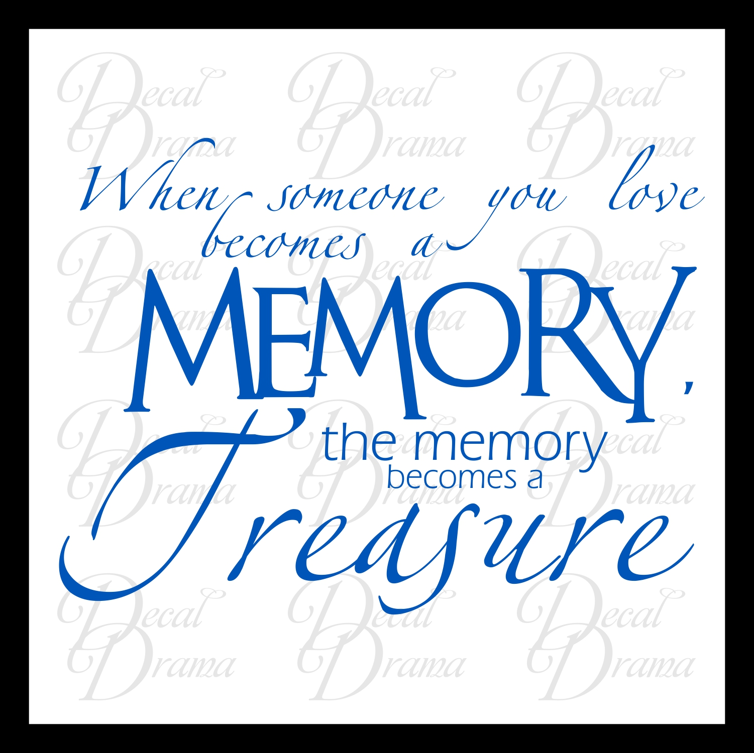 When Someone You Love Becomes A Memory That Memory Becomes A: Decal Drama · When Someone You Love Becomes A Memory The