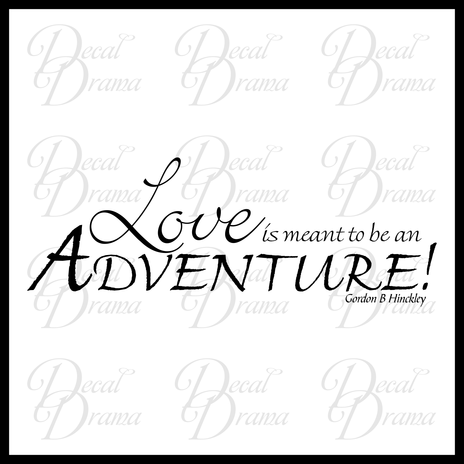 Love is Meant to be an ADVENTURE, Gordon B. Hinckley quote, Vinyl Wall  Decal from Decal Drama