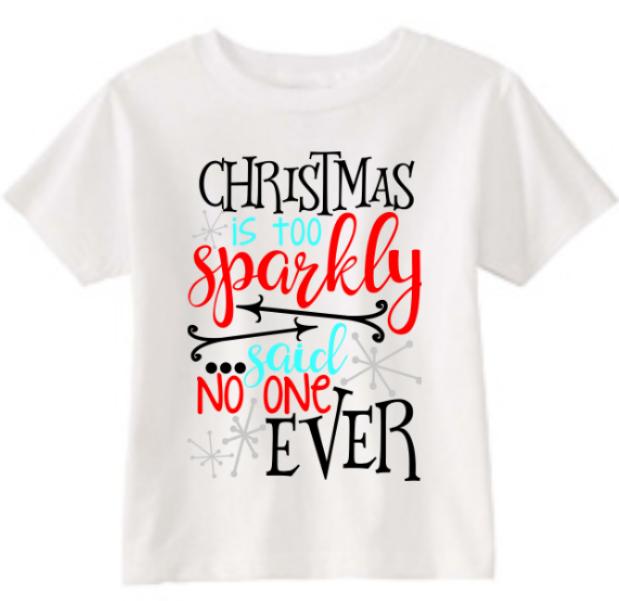 9e049c5c Children's Christmas Tee Shirt Christmas is too Sparkly said no one ever