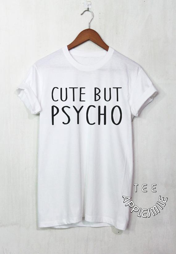 47c7e277 Cute but Psycho Shirt Funny Quote T shirt Tumblr Tee unisex t-shirt ...