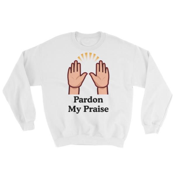 Pardon My Praise (b) Womens Sweatshirt