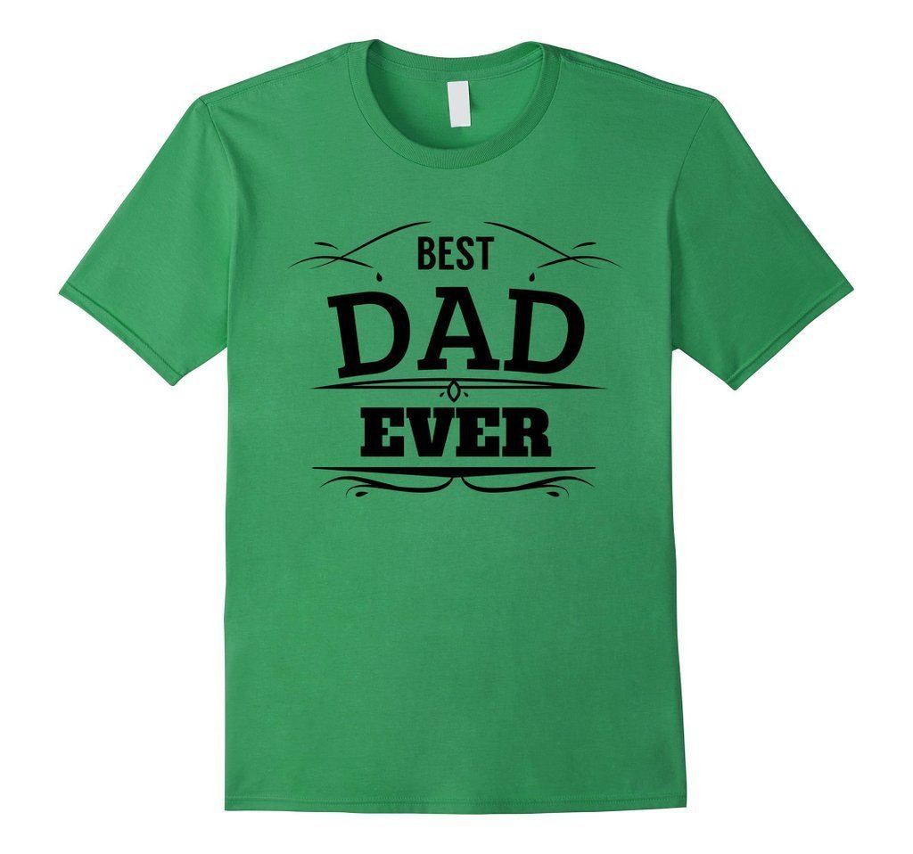 Best Dad Ever Men Fathers Day Birthday Tee T-shirt
