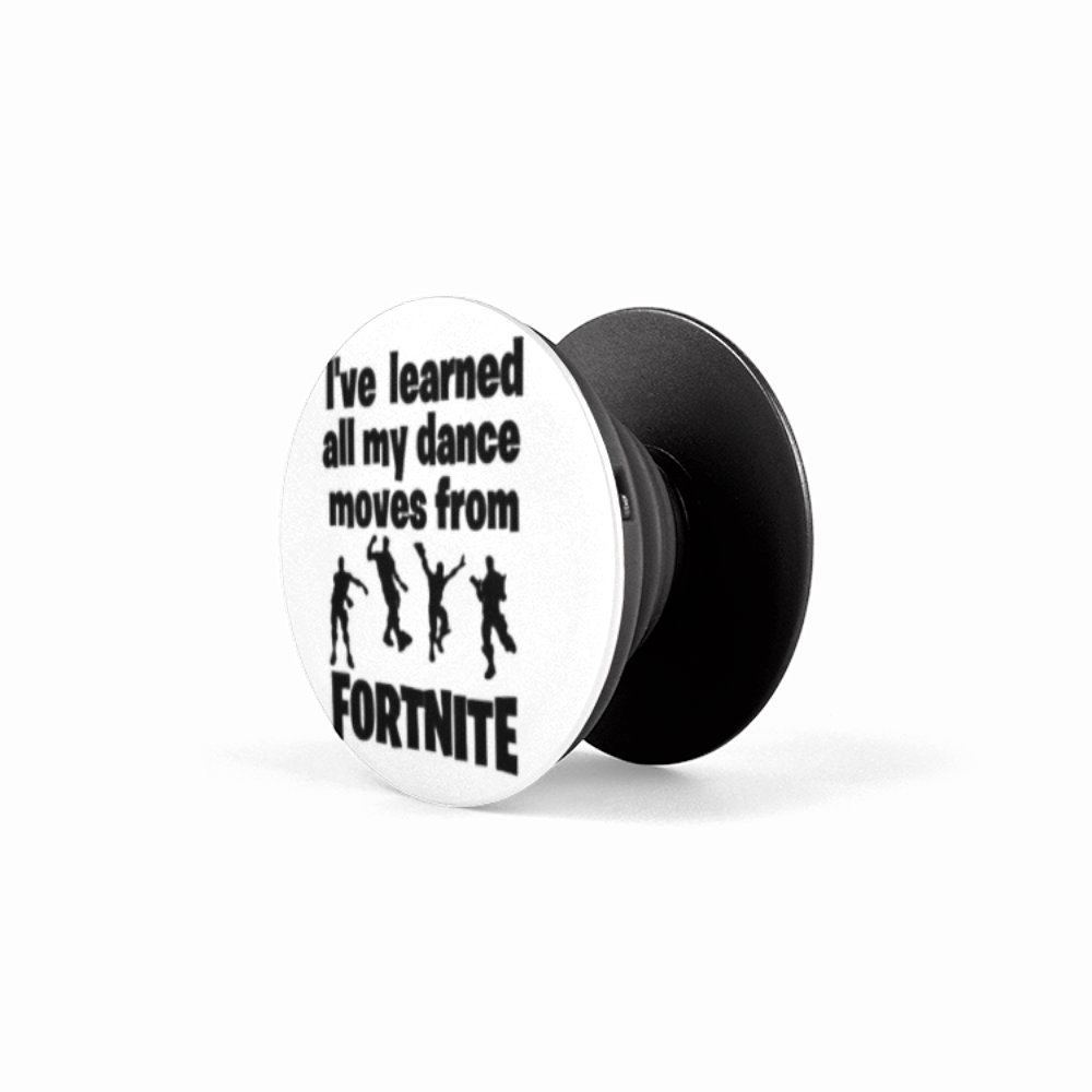 Pop Dance Fortnite I Learned All My Dance Moves From Fortnite Custom Printed Fortnite Pop Socket Phone Stand Sold By Young S Homestead On Storenvy